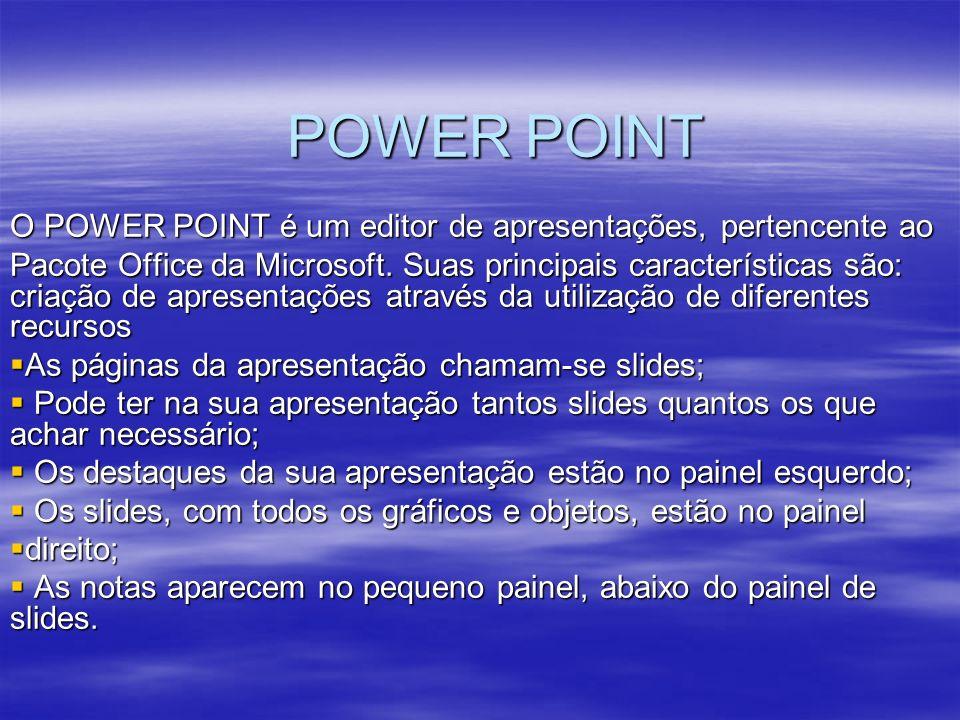POWER POINT O POWER POINT é um editor de apresentações, pertencente ao