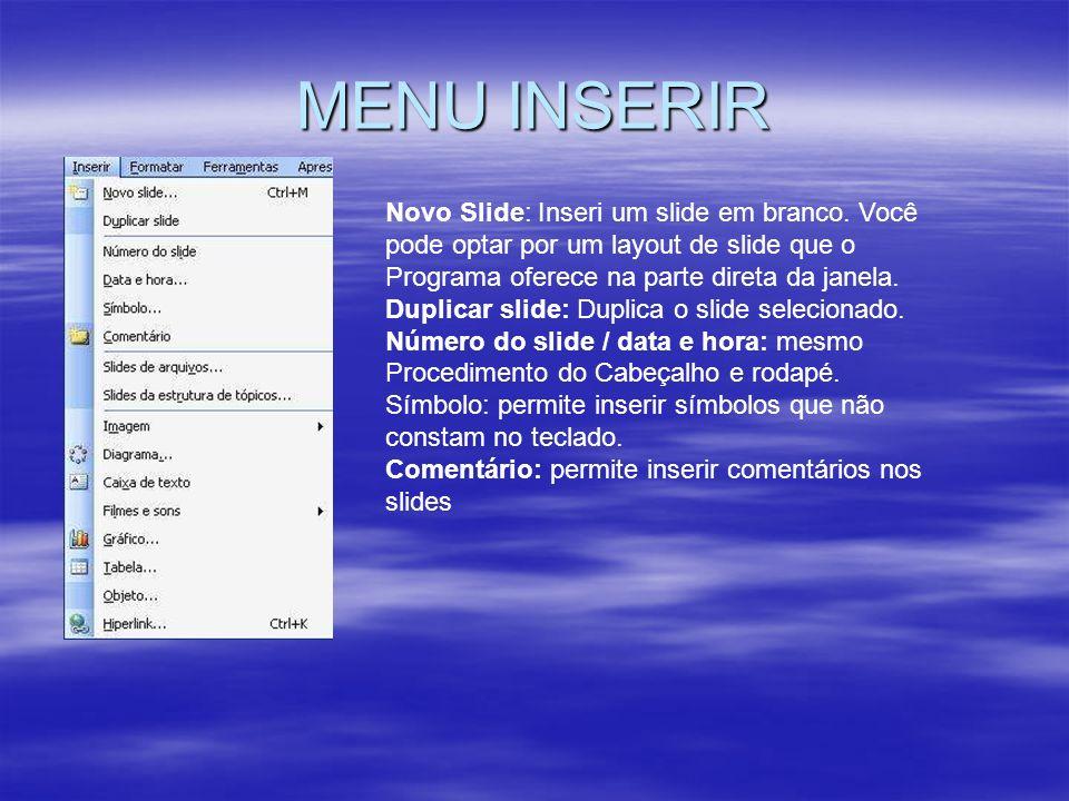MENU INSERIR Novo Slide: Inseri um slide em branco. Você pode optar por um layout de slide que o Programa oferece na parte direta da janela.