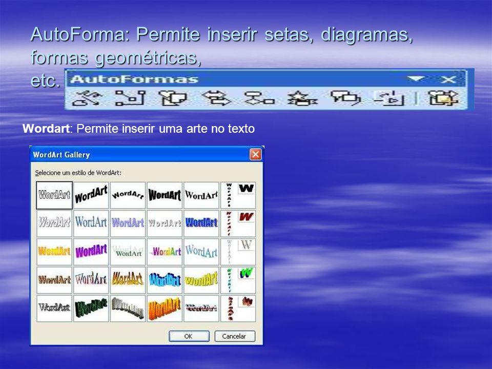 AutoForma: Permite inserir setas, diagramas, formas geométricas, etc.