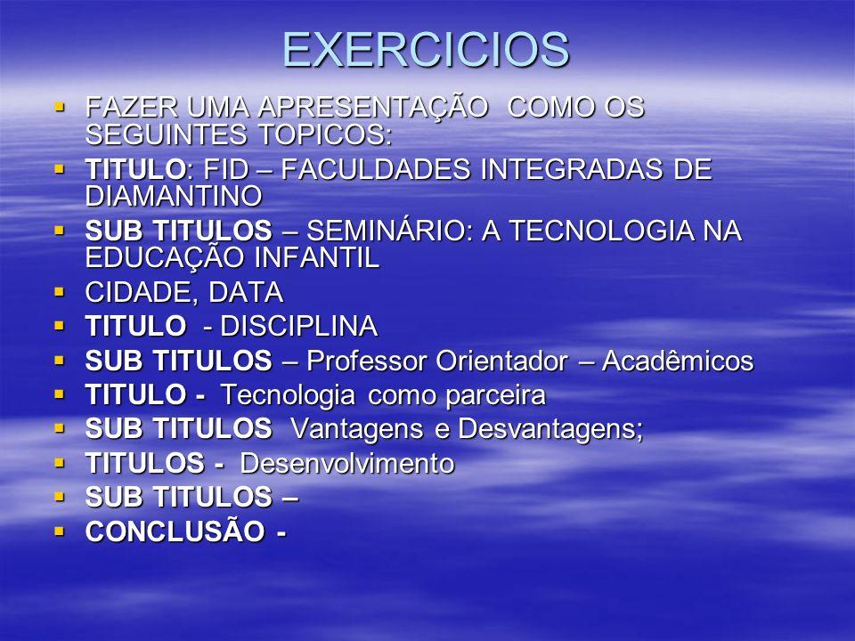 EXERCICIOS FAZER UMA APRESENTAÇÃO COMO OS SEGUINTES TOPICOS: