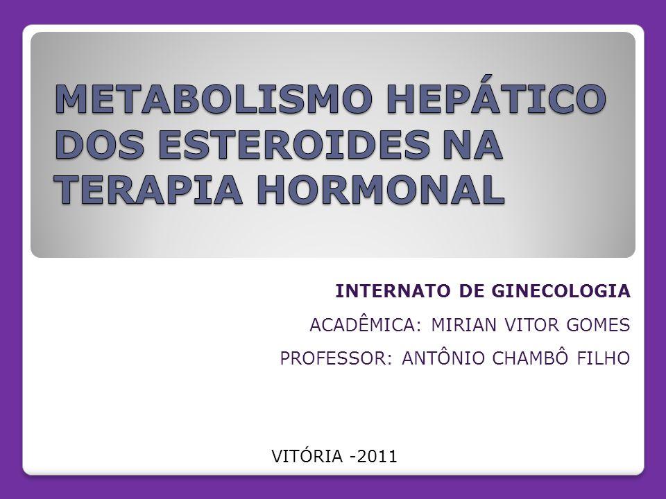 METABOLISMO HEPÁTICO DOS ESTEROIDES NA TERAPIA HORMONAL