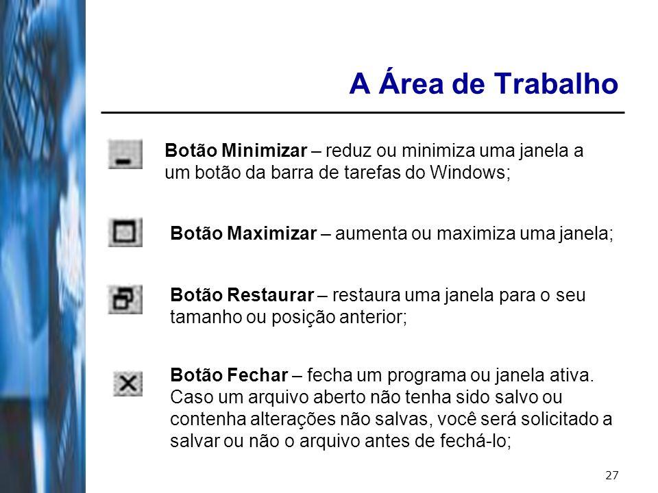 A Área de Trabalho Botão Minimizar – reduz ou minimiza uma janela a um botão da barra de tarefas do Windows;