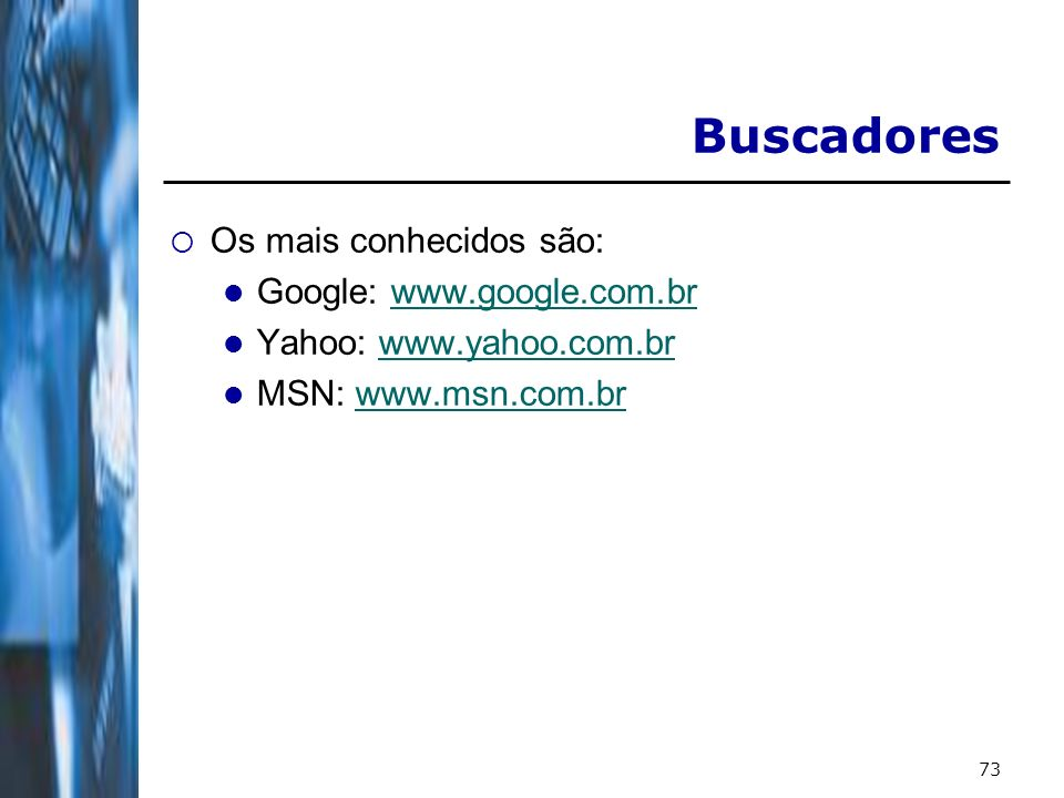 Buscadores Os mais conhecidos são: Google: www.google.com.br