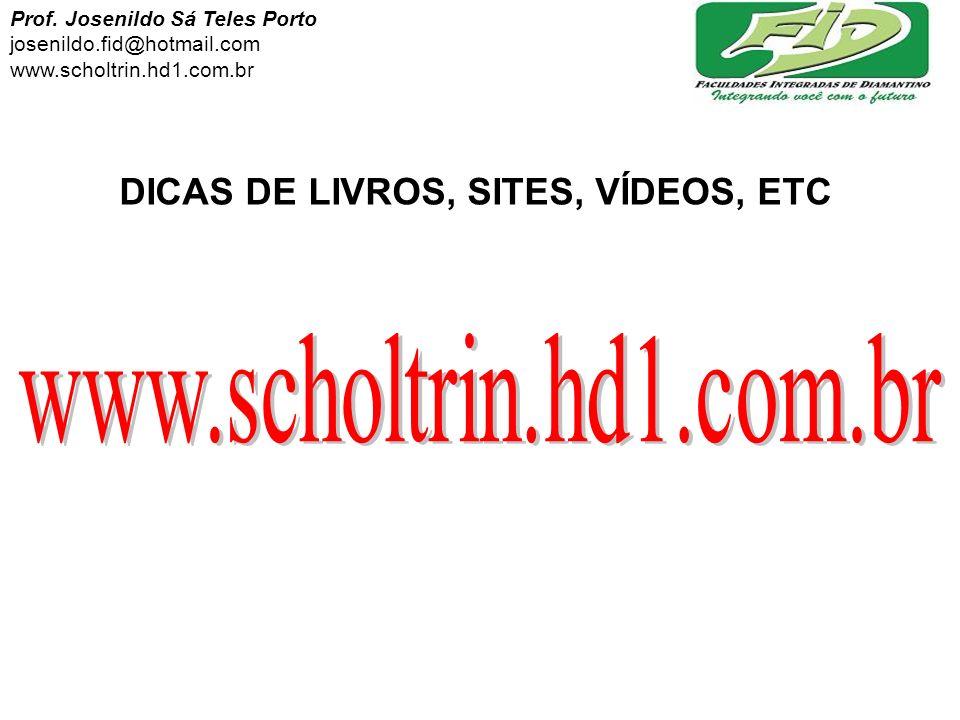 www.scholtrin.hd1.com.br DICAS DE LIVROS, SITES, VÍDEOS, ETC