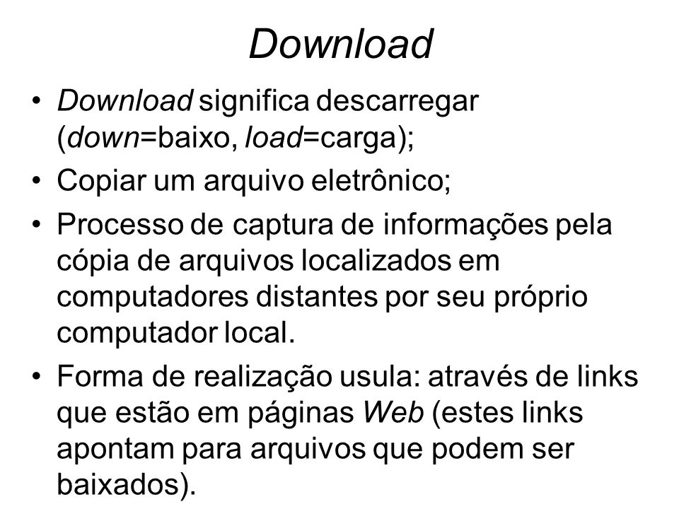Download Download significa descarregar (down=baixo, load=carga);