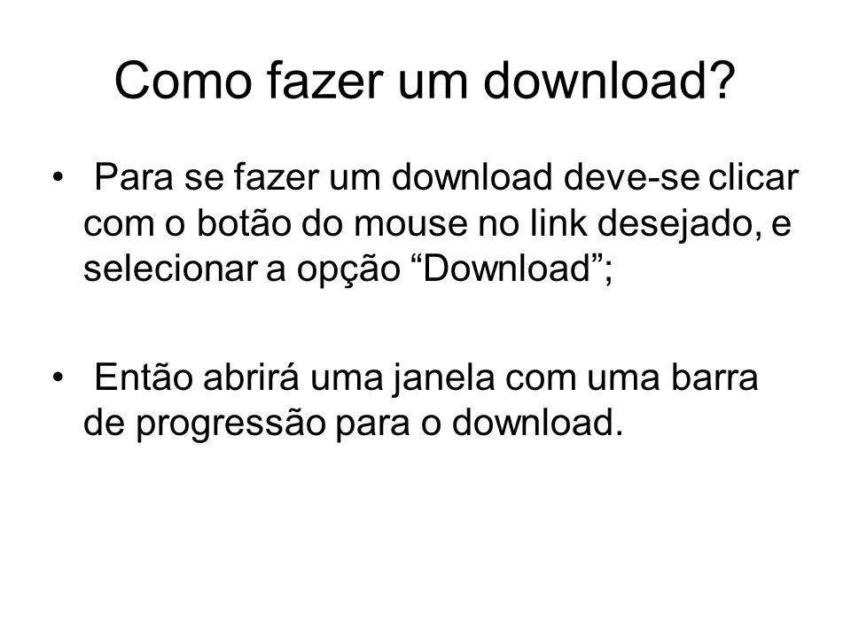 Como fazer um download Para se fazer um download deve-se clicar com o botão do mouse no link desejado, e selecionar a opção Download ;