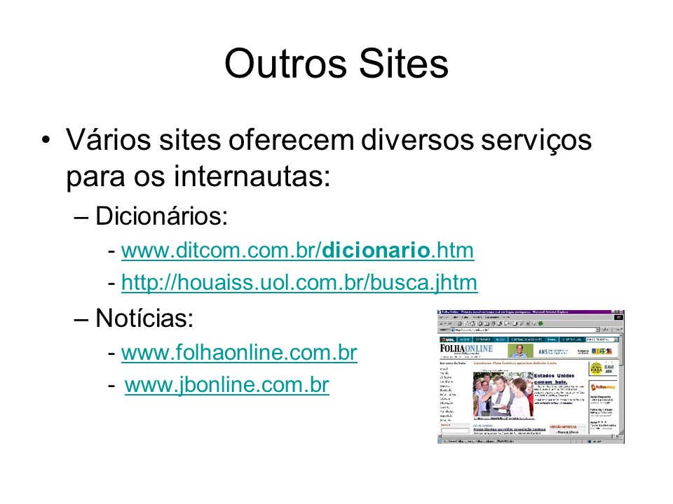 Outros Sites Vários sites oferecem diversos serviços para os internautas: Dicionários: - www.ditcom.com.br/dicionario.htm.