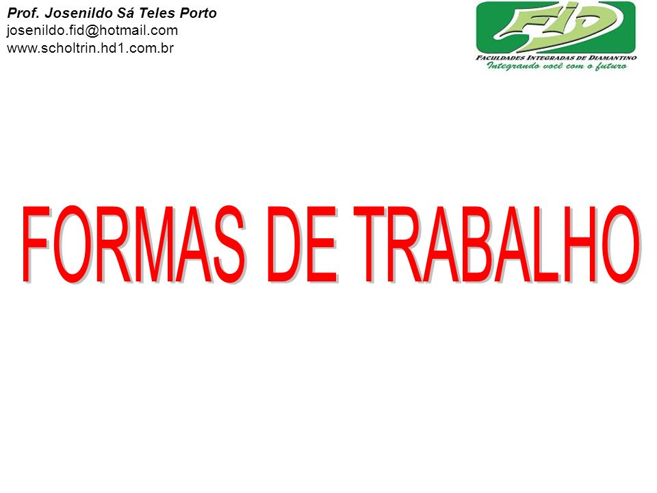 FORMAS DE TRABALHO Prof. Josenildo Sá Teles Porto