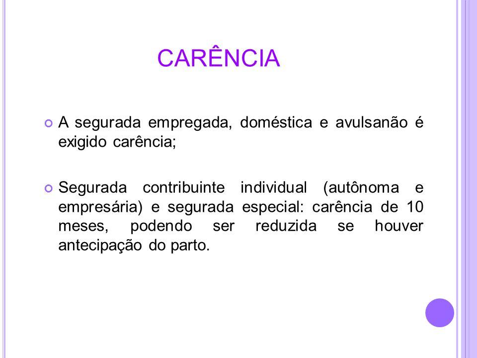 CARÊNCIAA segurada empregada, doméstica e avulsanão é exigido carência;