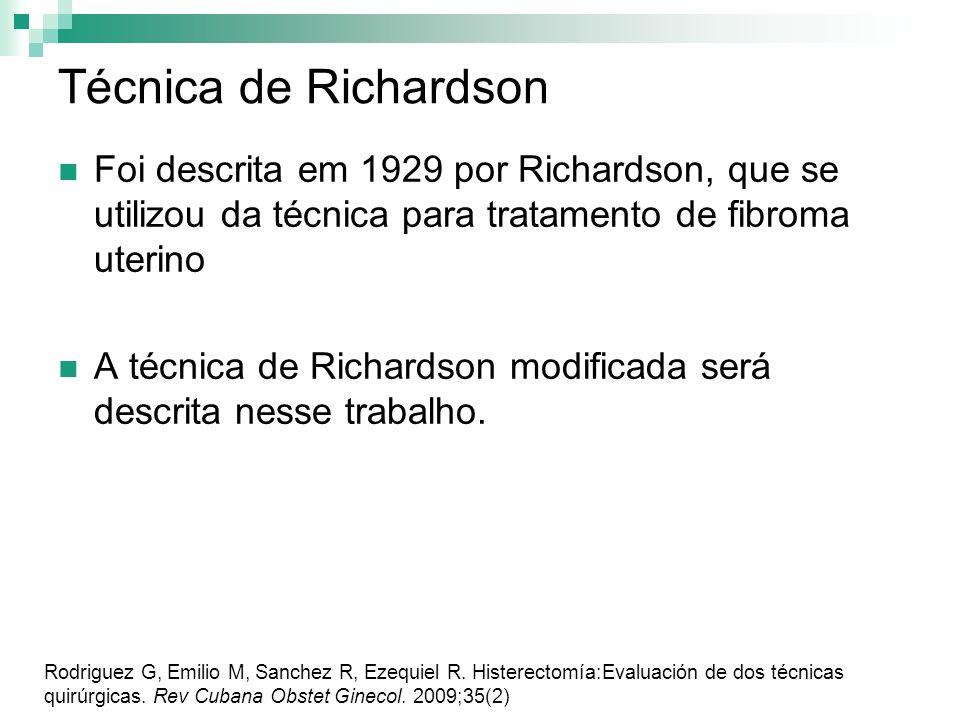 Técnica de RichardsonFoi descrita em 1929 por Richardson, que se utilizou da técnica para tratamento de fibroma uterino.