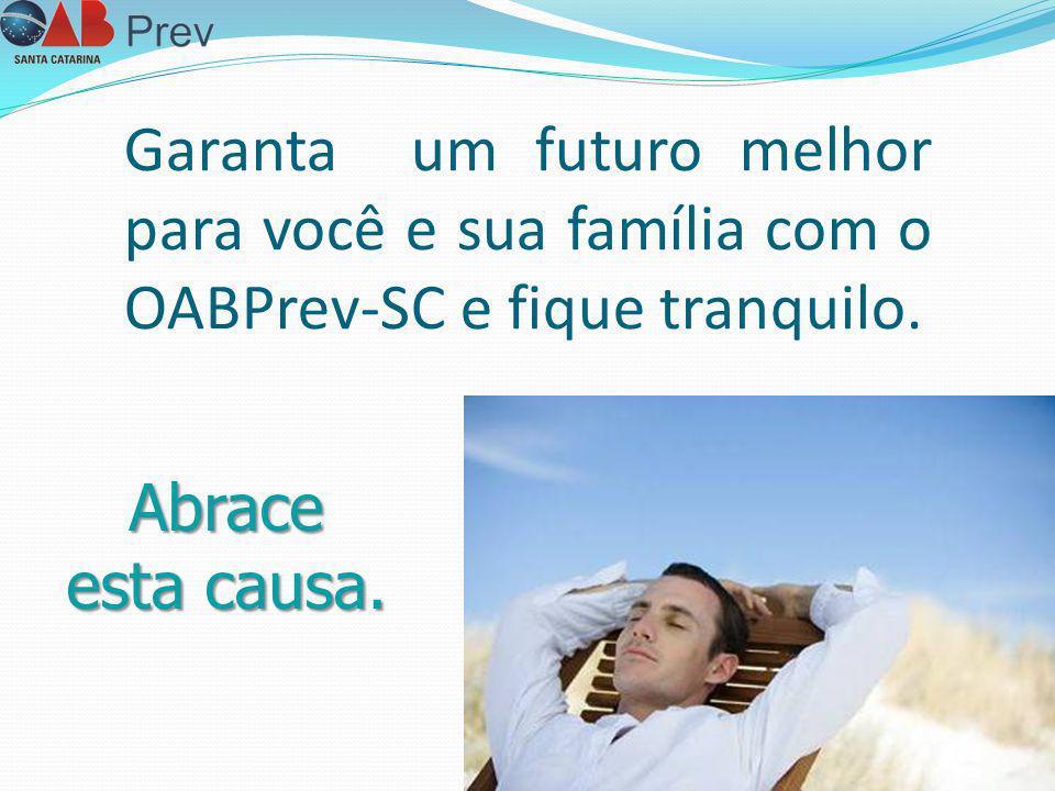 Garanta um futuro melhor para você e sua família com o OABPrev-SC e fique tranquilo.