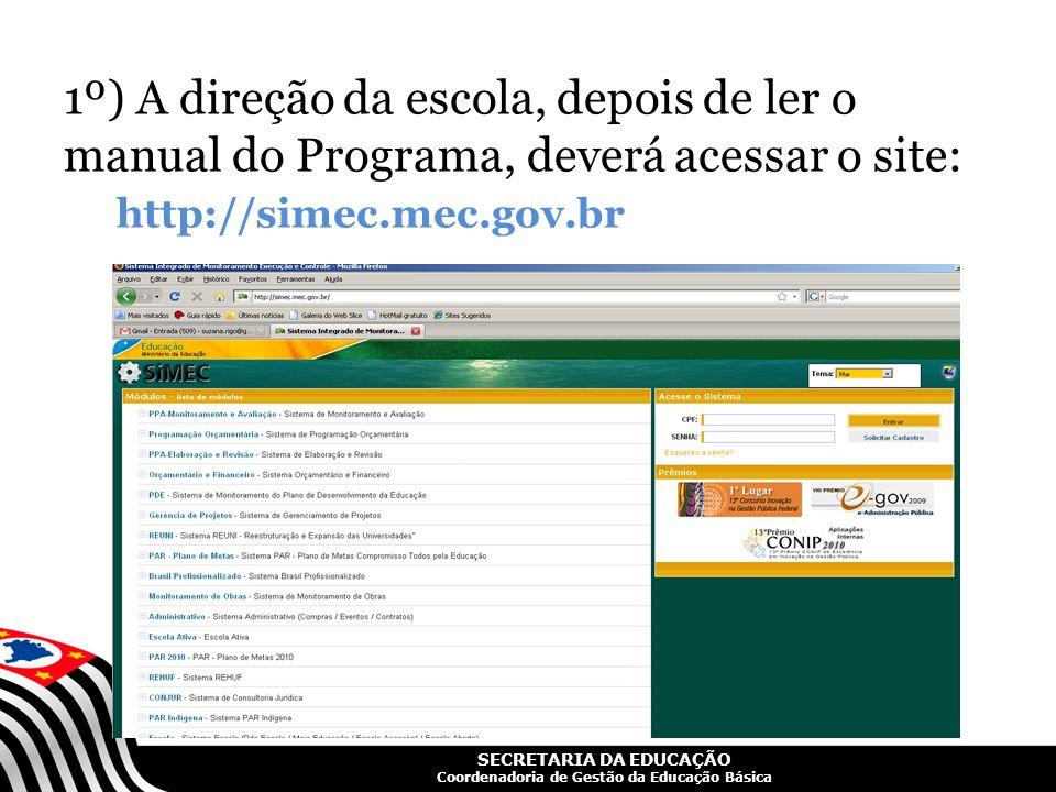 1º) A direção da escola, depois de ler o manual do Programa, deverá acessar o site: http://simec.mec.gov.br