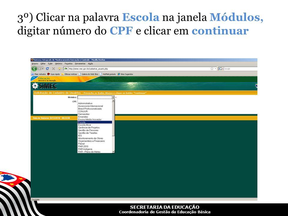 3º) Clicar na palavra Escola na janela Módulos, digitar número do CPF e clicar em continuar