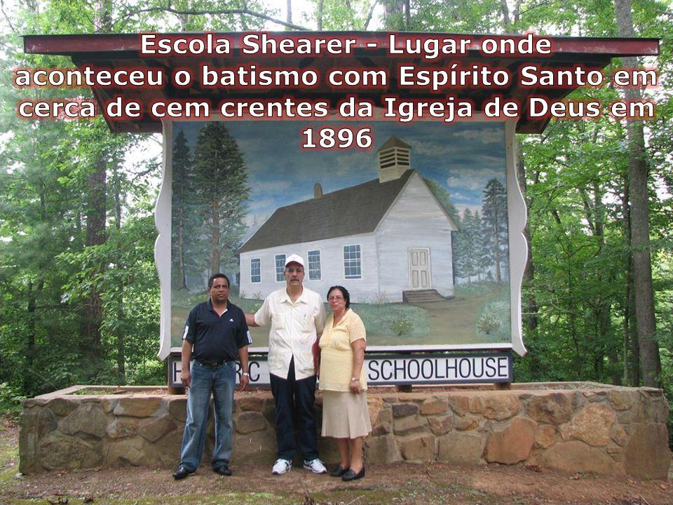 Escola Shearer - Lugar onde aconteceu o batismo com Espírito Santo em cerca de cem crentes da Igreja de Deus em 1896