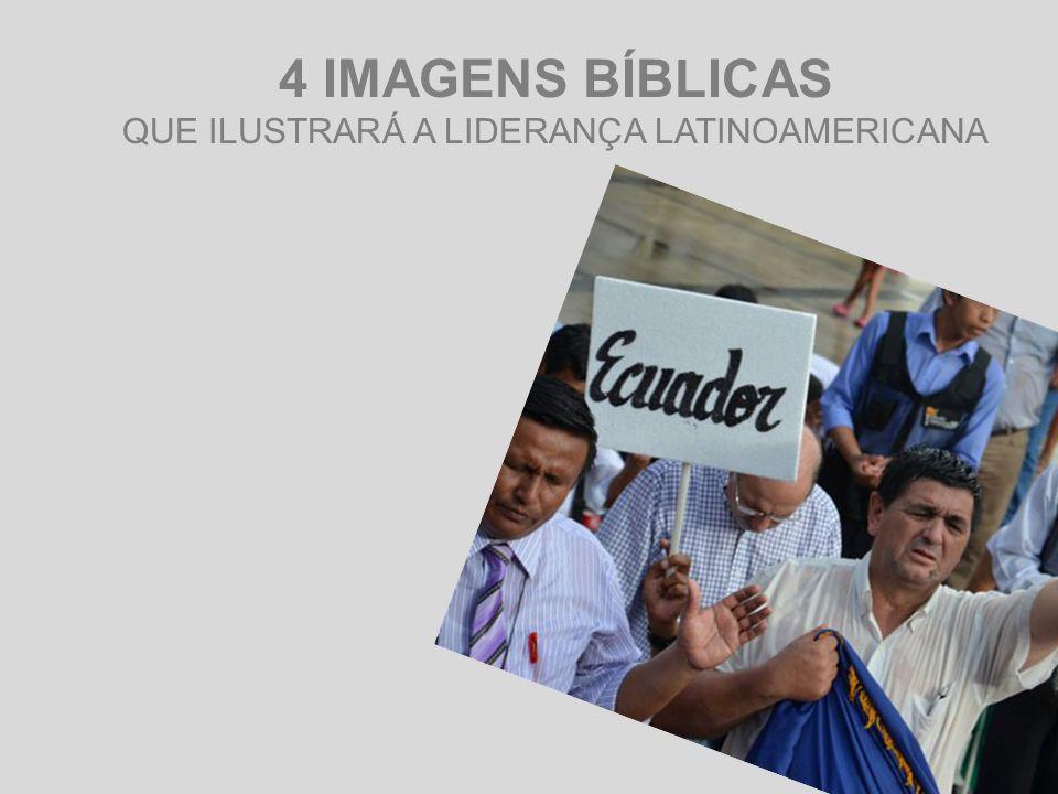 4 IMAGENS BÍBLICAS QUE ILUSTRARÁ A LIDERANÇA LATINOAMERICANA
