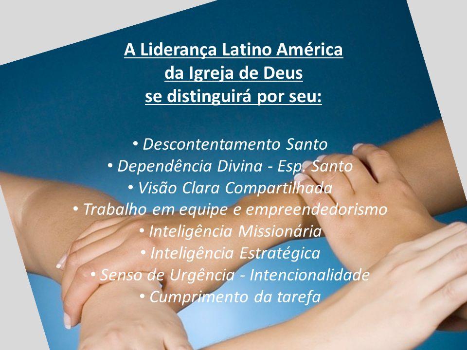 A Liderança Latino América da Igreja de Deus se distinguirá por seu: