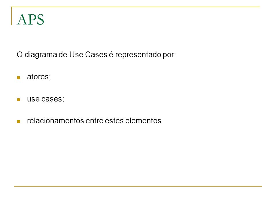 APS O diagrama de Use Cases é representado por: atores; use cases;