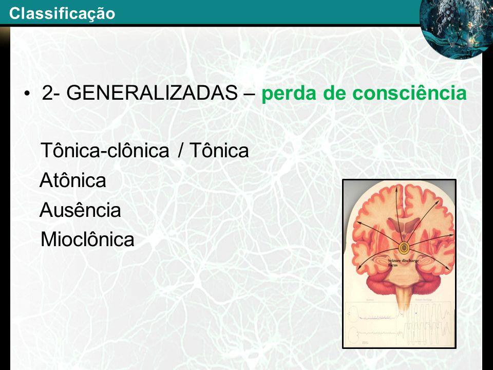 2- GENERALIZADAS – perda de consciência Tônica-clônica / Tônica