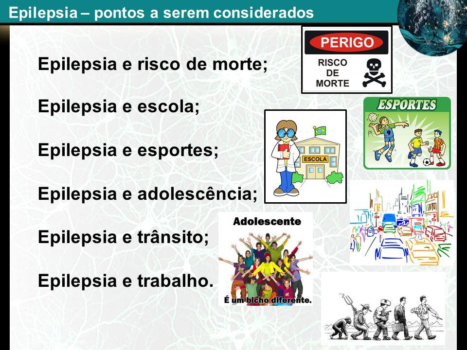 Epilepsia e risco de morte; Epilepsia e escola; Epilepsia e esportes;