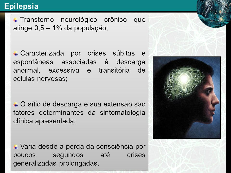 EpilepsiaTranstorno neurológico crônico que atinge 0,5 – 1% da população;
