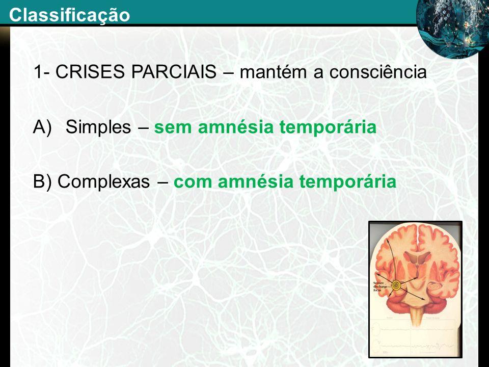 Classificação1- CRISES PARCIAIS – mantém a consciência.