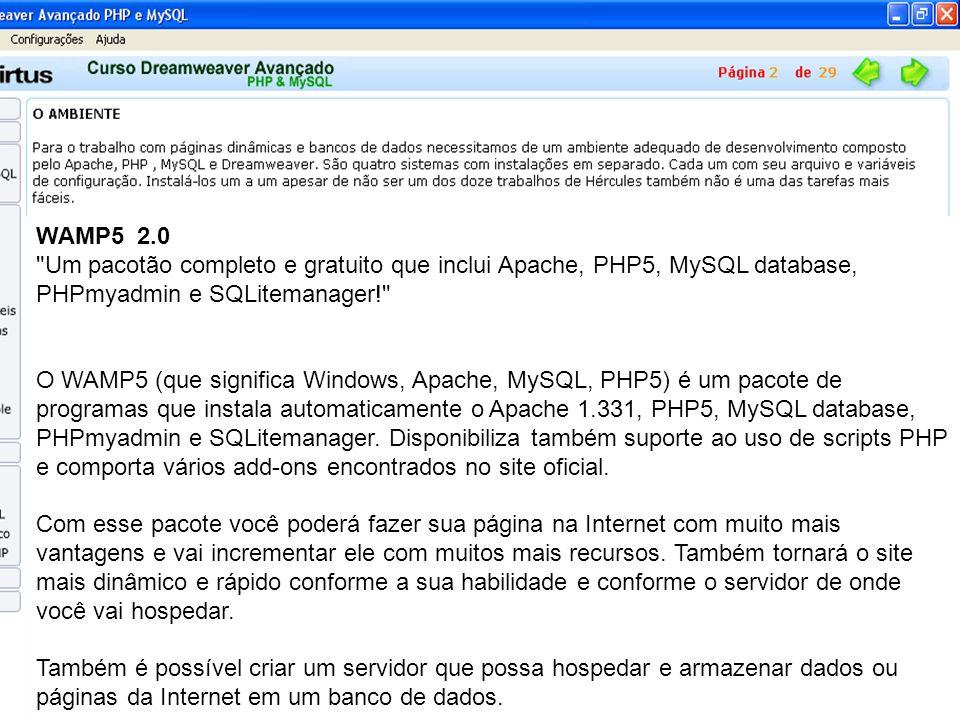 WAMP5 2.0 Um pacotão completo e gratuito que inclui Apache, PHP5, MySQL database, PHPmyadmin e SQLitemanager!