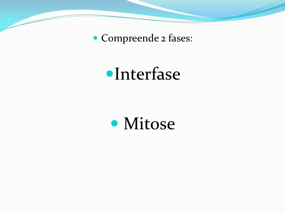 Compreende 2 fases: Interfase Mitose