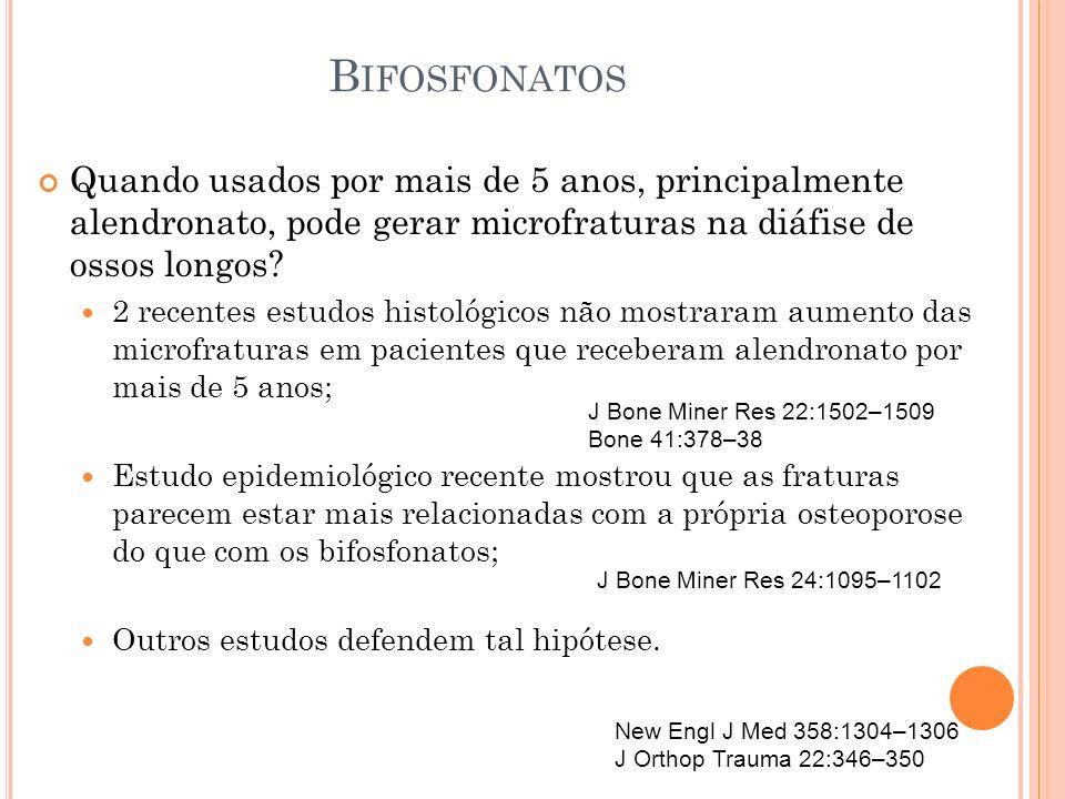 Bifosfonatos Quando usados por mais de 5 anos, principalmente alendronato, pode gerar microfraturas na diáfise de ossos longos