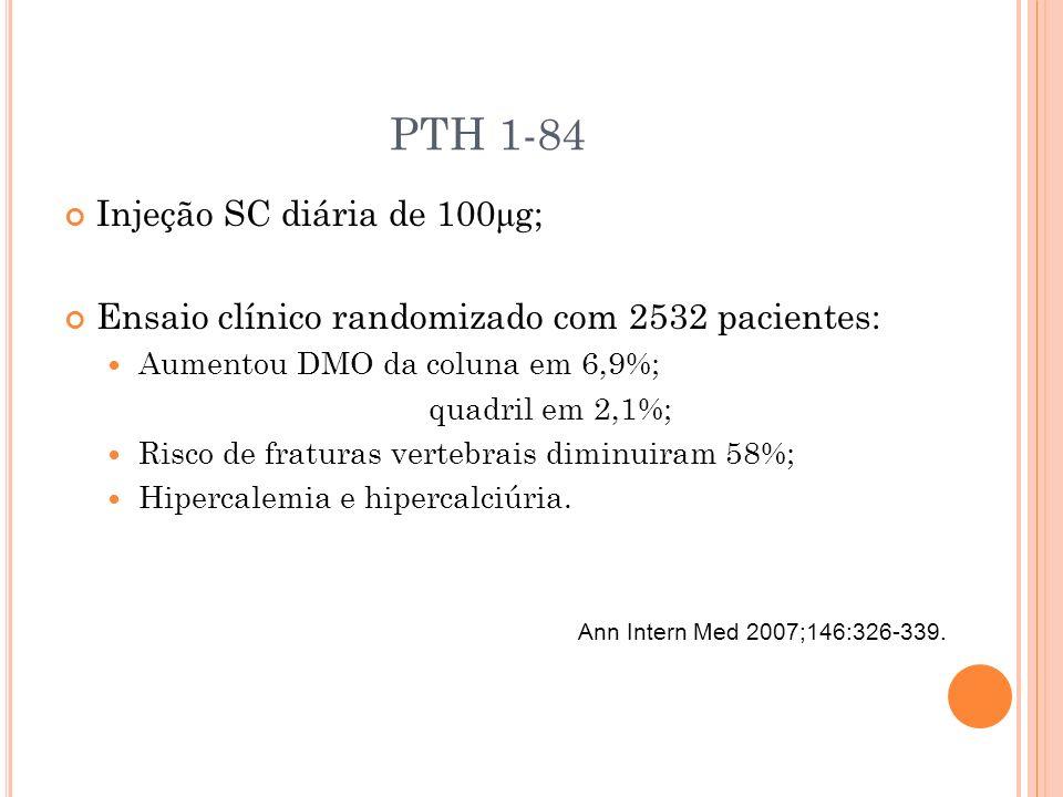 PTH 1-84 Injeção SC diária de 100μg;