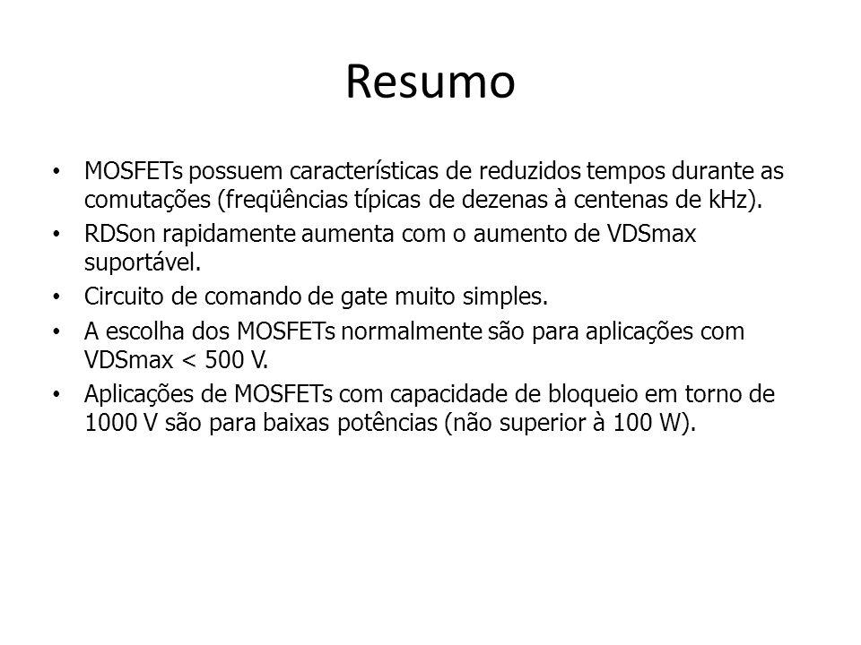 Resumo MOSFETs possuem características de reduzidos tempos durante as comutações (freqüências típicas de dezenas à centenas de kHz).