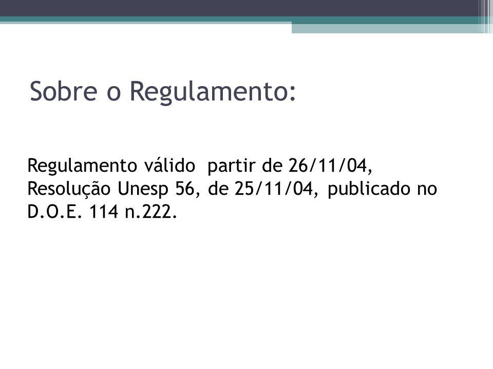 Sobre o Regulamento: Regulamento válido partir de 26/11/04, Resolução Unesp 56, de 25/11/04, publicado no D.O.E.