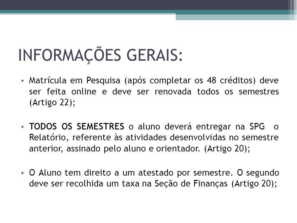 INFORMAÇÕES GERAIS: Matrícula em Pesquisa (após completar os 48 créditos) deve ser feita online e deve ser renovada todos os semestres (Artigo 22);
