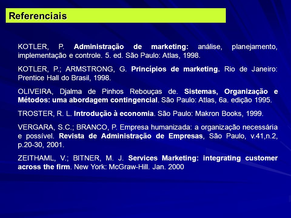 Referenciais KOTLER, P. Administração de marketing: análise, planejamento, implementação e controle. 5. ed. São Paulo: Atlas, 1998.
