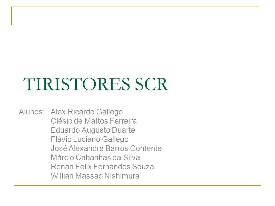 TIRISTORES SCR Alunos: Alex Ricardo Gallego Clésio de Mattos Ferreira