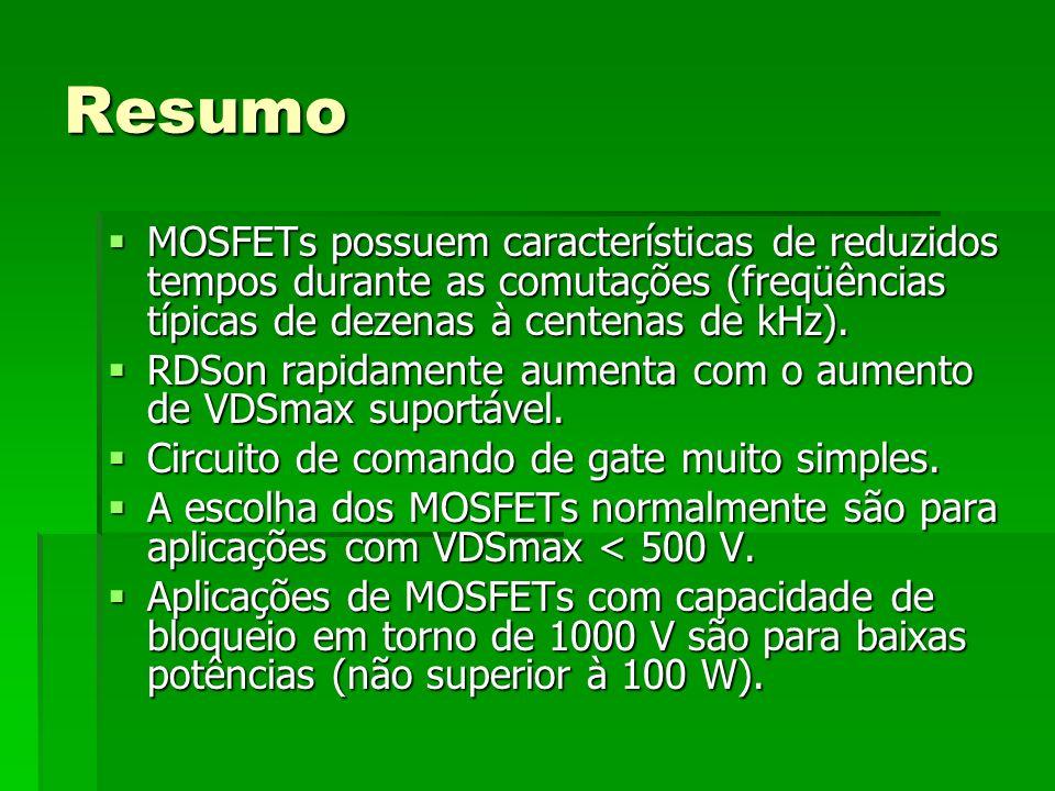 ResumoMOSFETs possuem características de reduzidos tempos durante as comutações (freqüências típicas de dezenas à centenas de kHz).
