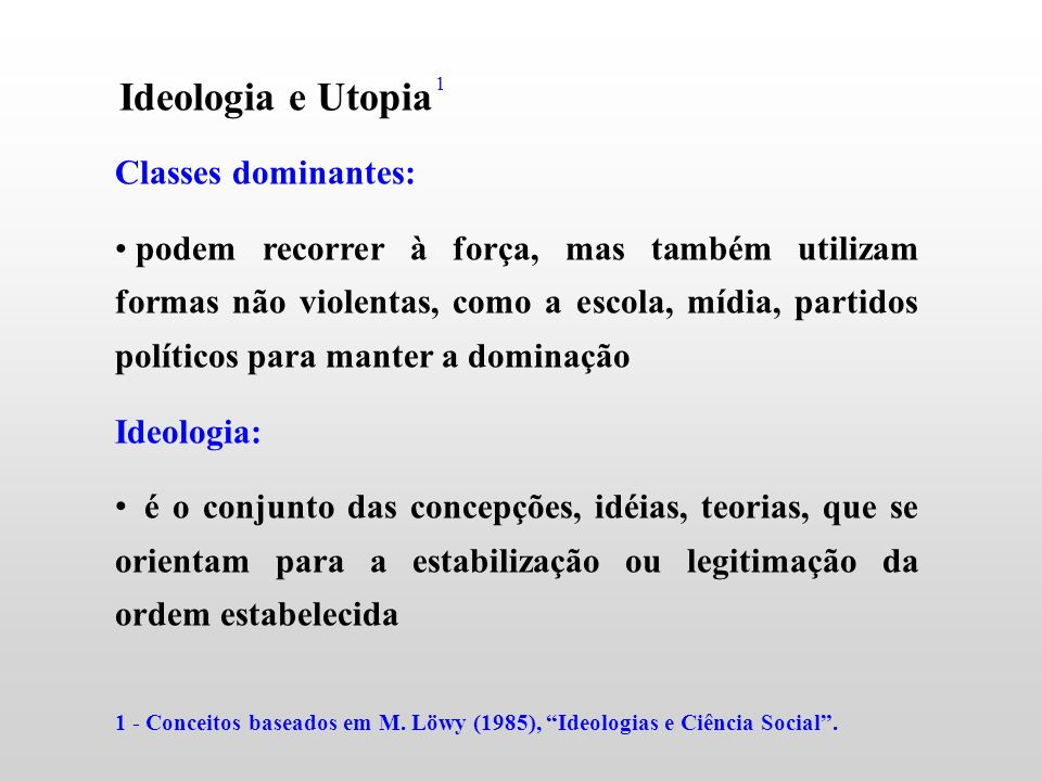 Ideologia e Utopia Classes dominantes: