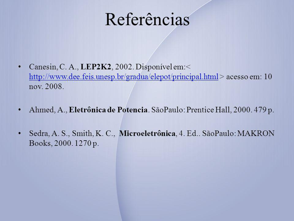 Referências Canesin, C. A., LEP2K2, 2002. Disponível em:< http://www.dee.feis.unesp.br/gradua/elepot/principal.html > acesso em: 10 nov. 2008.