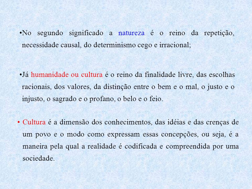No segundo significado a natureza é o reino da repetição, necessidade causal, do determinismo cego e irracional;