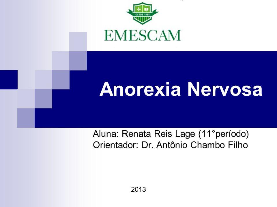 Anorexia Nervosa Aluna: Renata Reis Lage (11°período)
