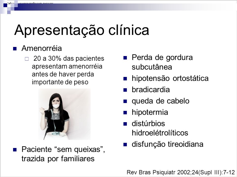 Apresentação clínica Amenorréia Perda de gordura subcutânea