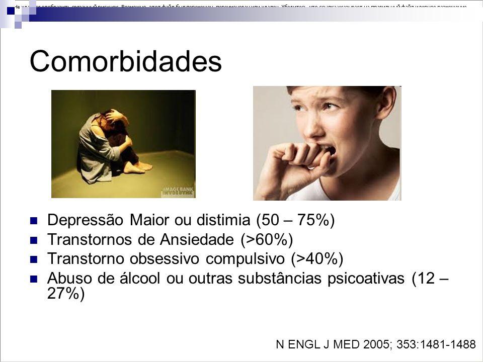 Comorbidades Depressão Maior ou distimia (50 – 75%)