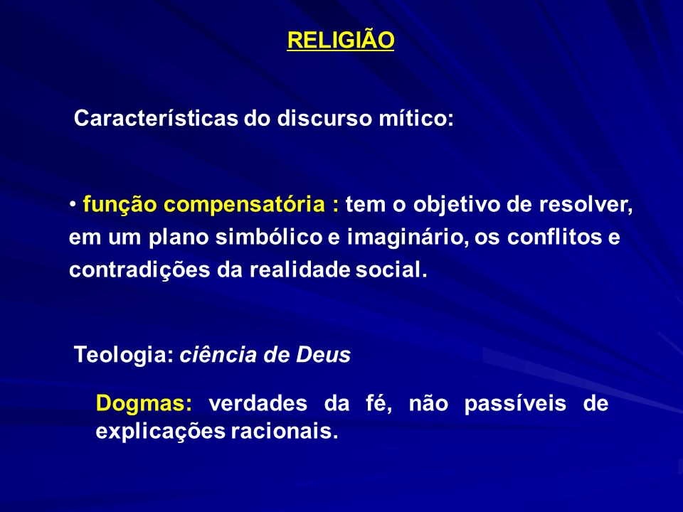 RELIGIÃO Características do discurso mítico: função compensatória : tem o objetivo de resolver, em um plano simbólico e imaginário, os conflitos e.