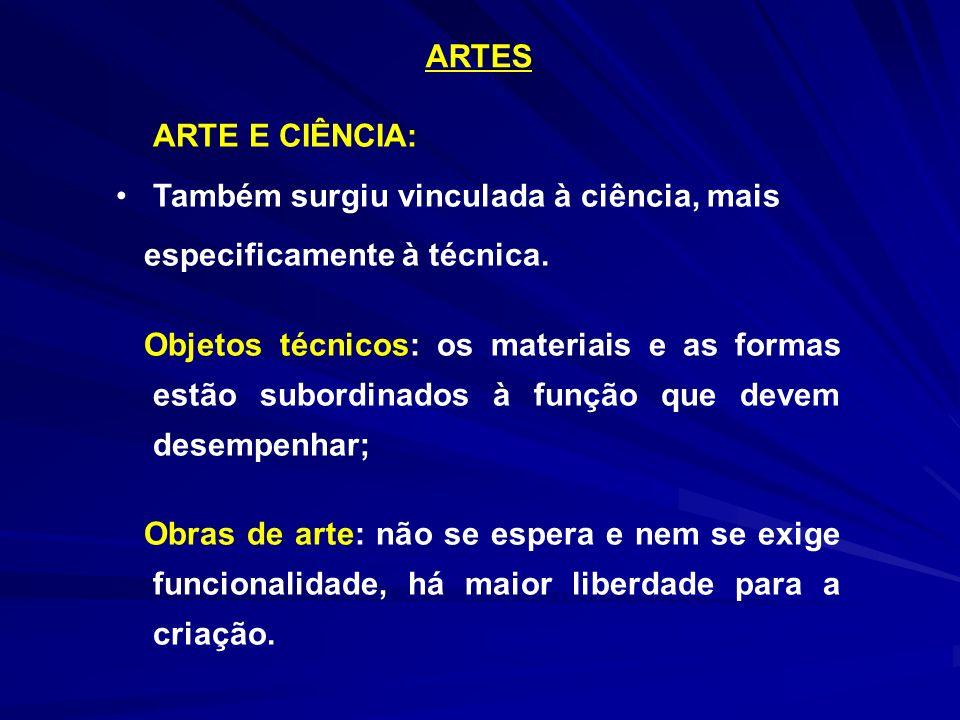 ARTES ARTE E CIÊNCIA: Também surgiu vinculada à ciência, mais. especificamente à técnica.