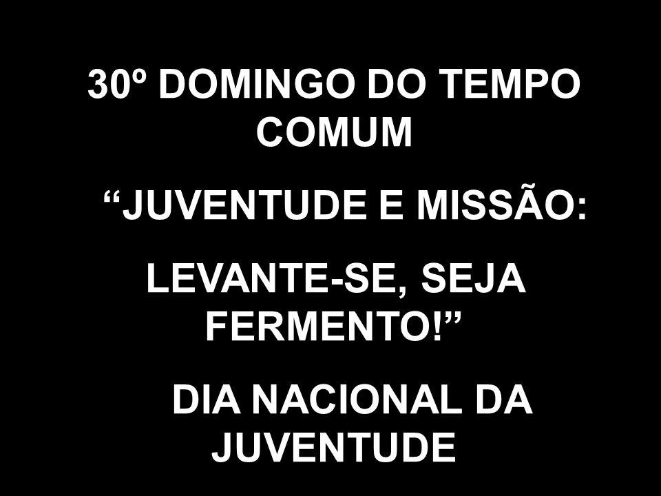 30º DOMINGO DO TEMPO COMUM JUVENTUDE E MISSÃO:
