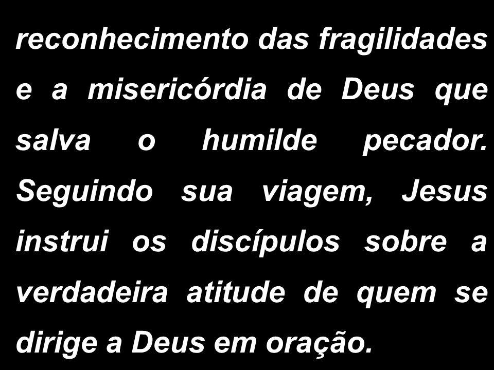 reconhecimento das fragilidades e a misericórdia de Deus que salva o humilde pecador.