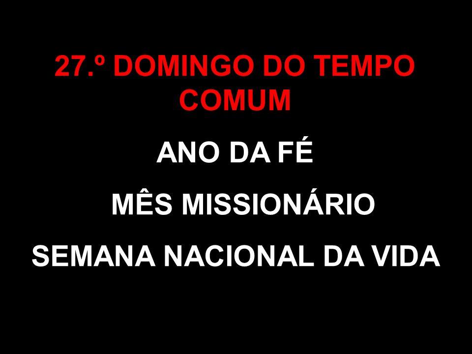 27.º DOMINGO DO TEMPO COMUM SEMANA NACIONAL DA VIDA