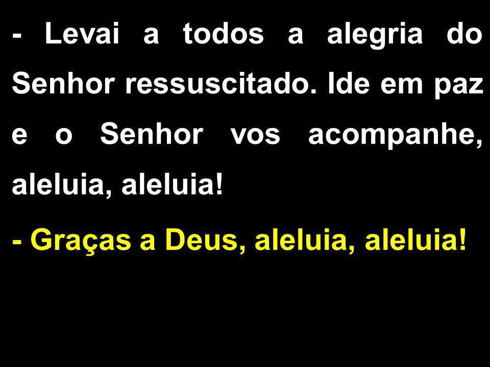 - Levai a todos a alegria do Senhor ressuscitado