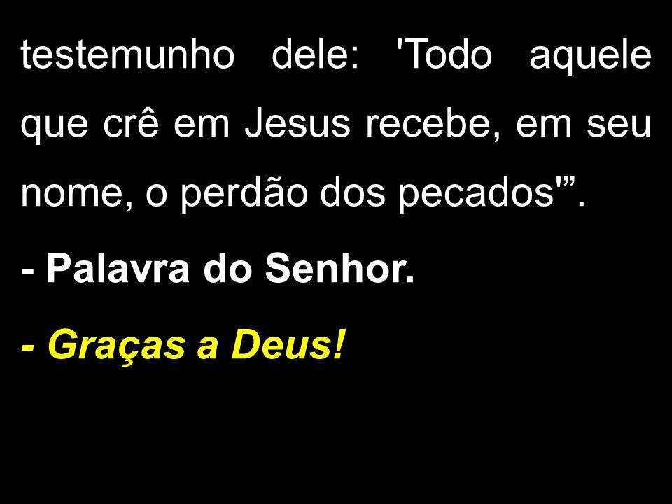 testemunho dele: Todo aquele que crê em Jesus recebe, em seu nome, o perdão dos pecados .