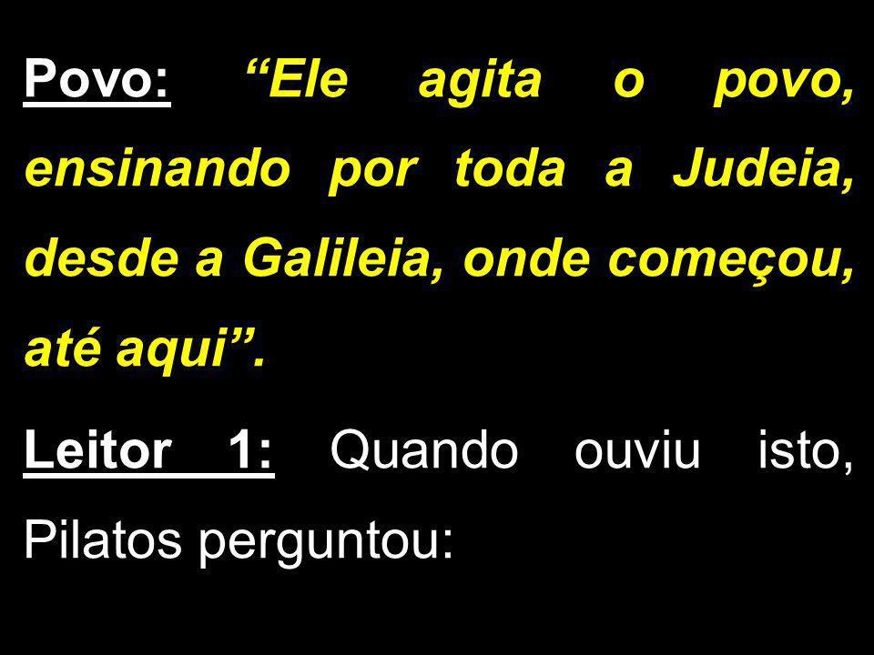 Povo: Ele agita o povo, ensinando por toda a Judeia, desde a Galileia, onde começou, até aqui .