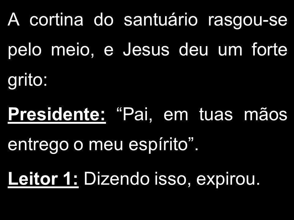 A cortina do santuário rasgou-se pelo meio, e Jesus deu um forte grito: